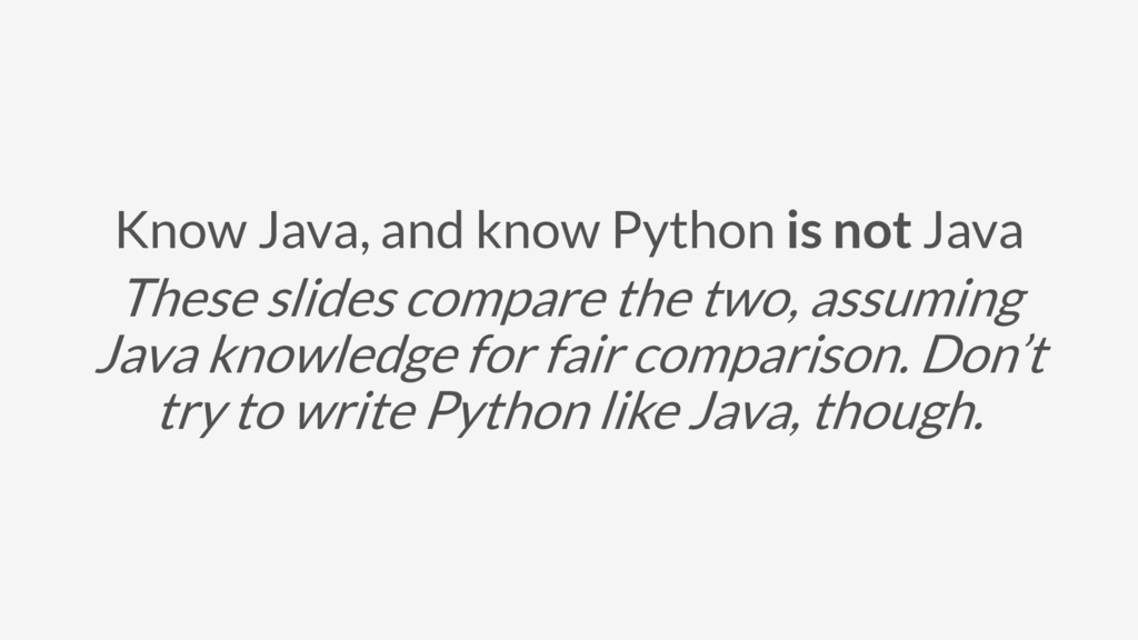 Know Java, and know Python is not Java These sl...