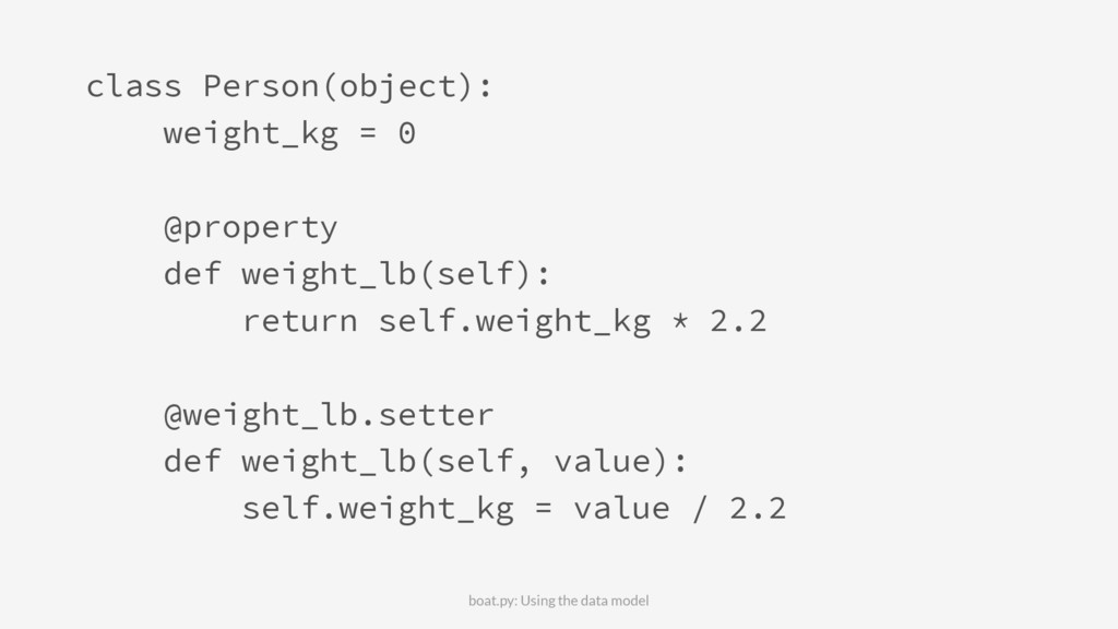 class Person(object): weight_kg = 0 @property d...