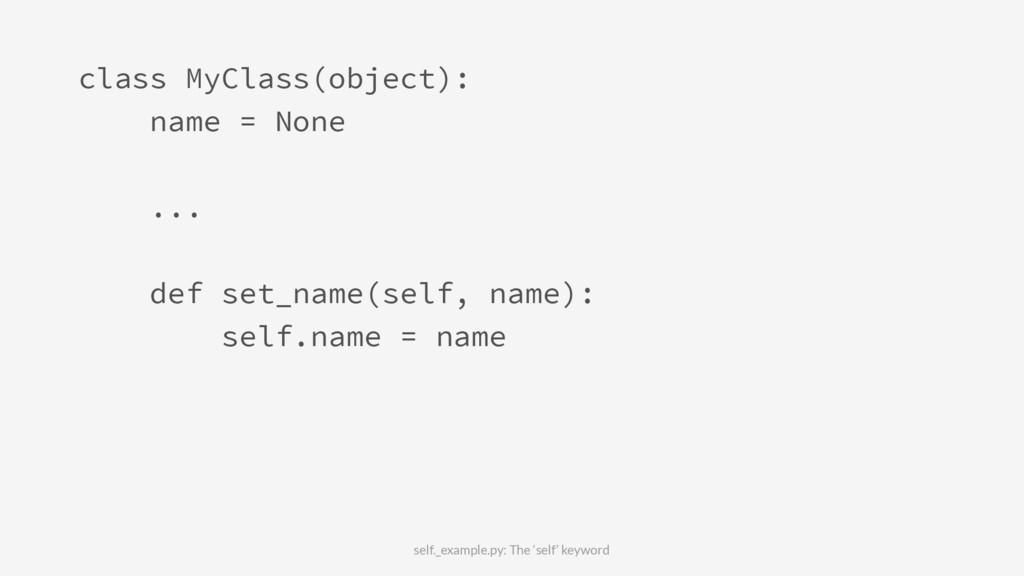 class MyClass(object): name = None ... def set_...