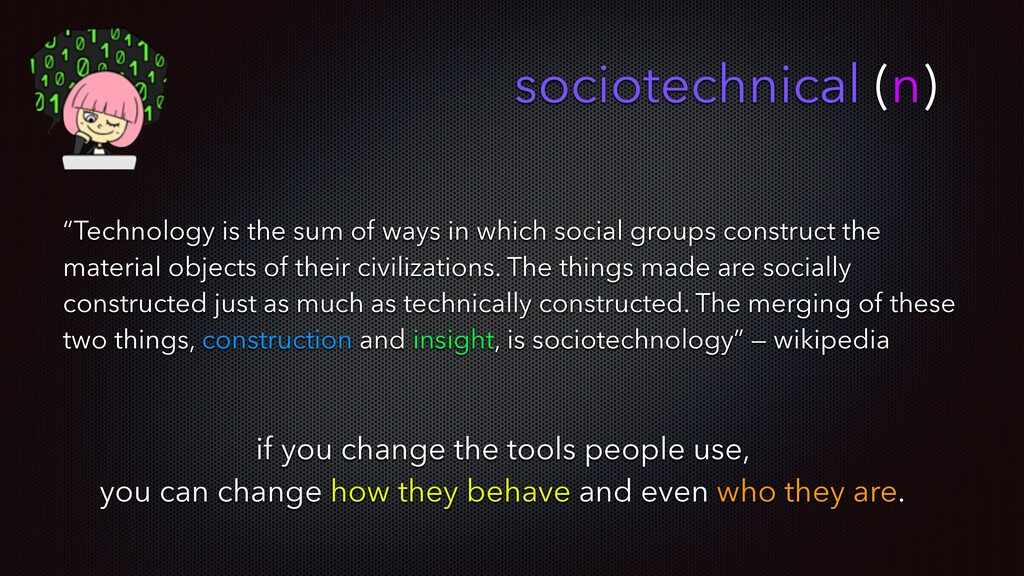 """sociotechnical (n) """"Technology is the sum of wa..."""