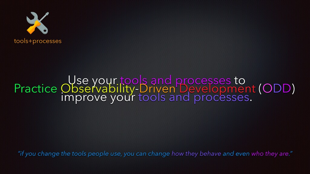 tools+processes Use your tools and processes to...