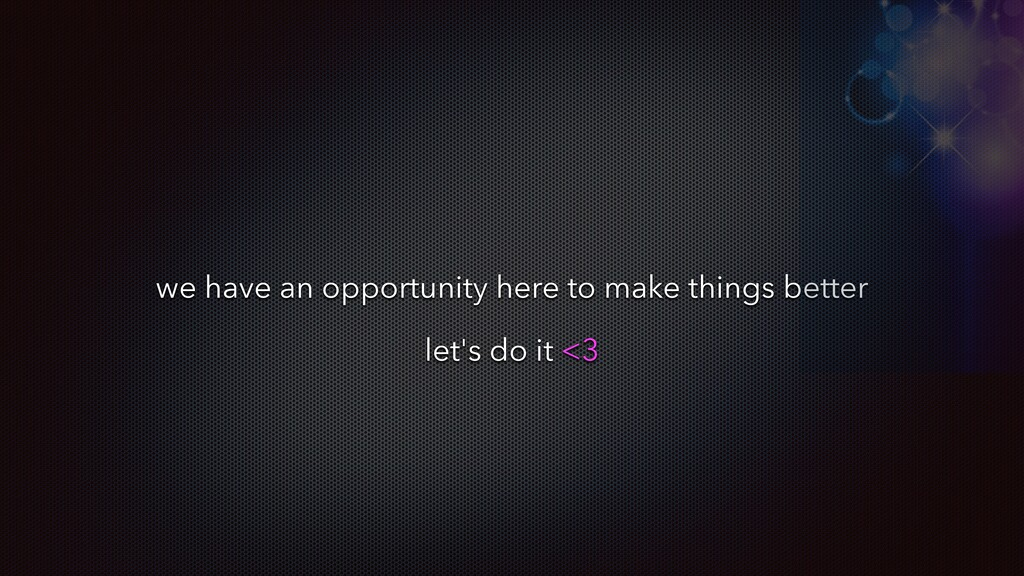 we have an opportunity here to make things bett...
