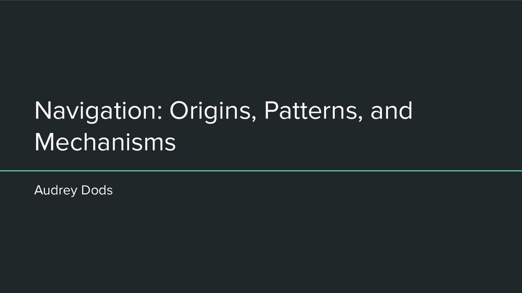 Navigation: Origins, Patterns, and Mechanisms A...