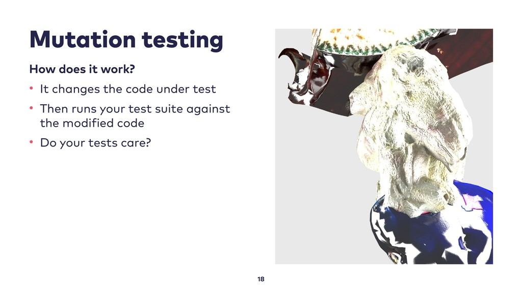 Mutation testing 18 How does it work? • It chan...