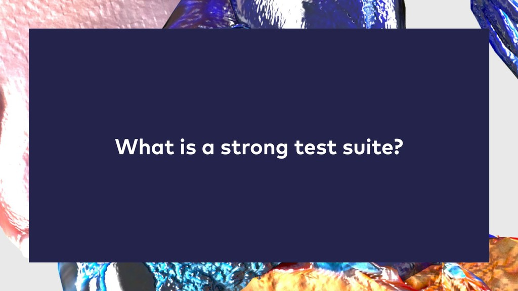 3 What is a strong test suite?