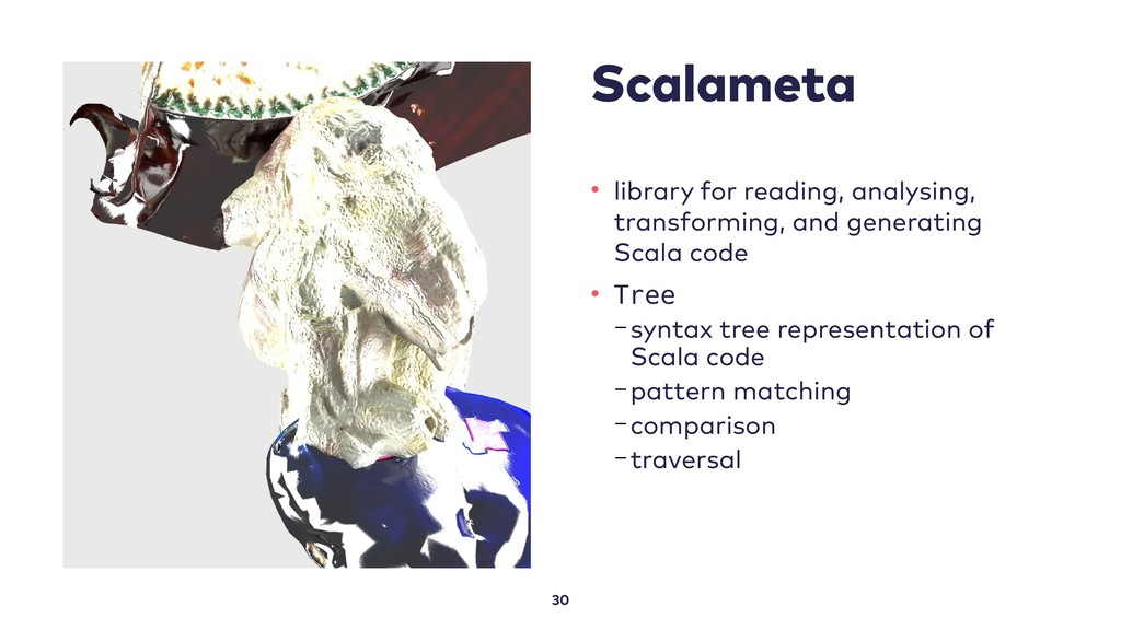 Scalameta 30 • library for reading, analysing, ...