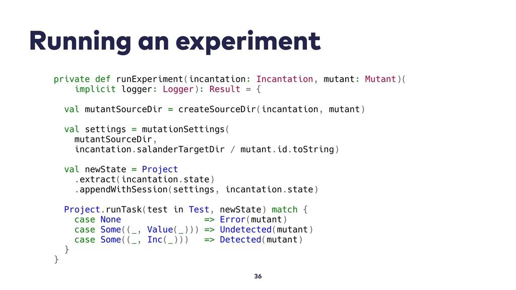 Running an experiment 36 private def runExperim...