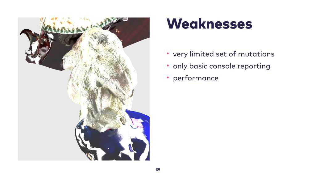 Weaknesses 39 • very limited set of mutations •...