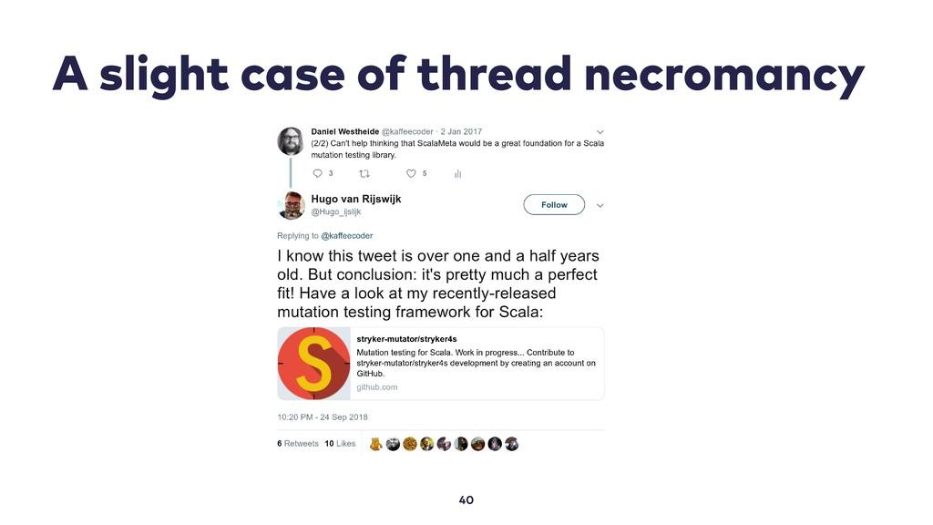 A slight case of thread necromancy 40