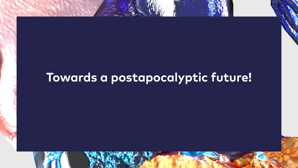 52 Towards a postapocalyptic future!