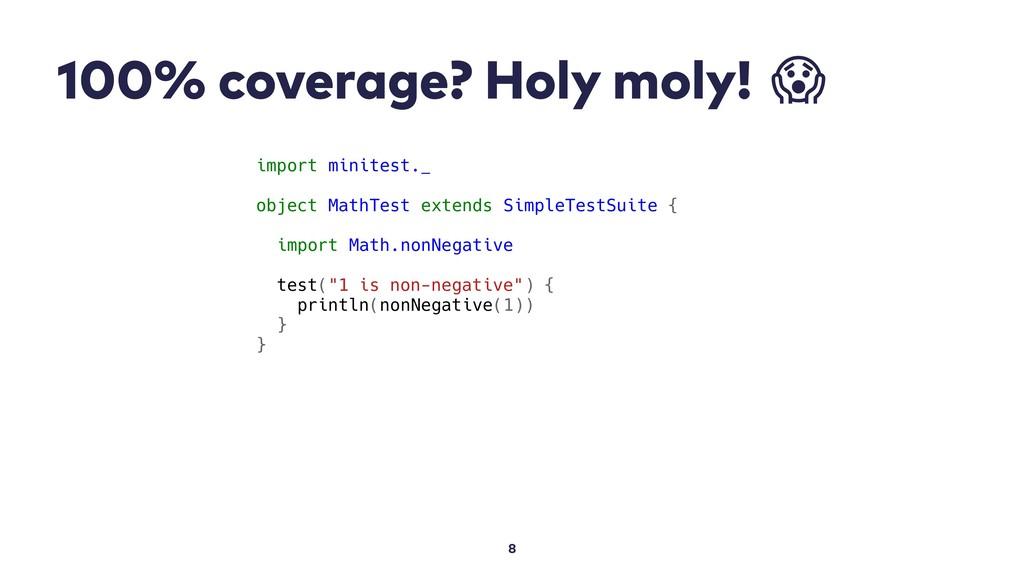 100% coverage? Holy moly!  8 import minitest._ ...