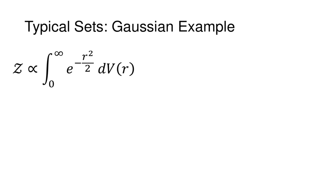 Typical Sets: Gaussian Example  ∝ 0 ∞ − 2 2