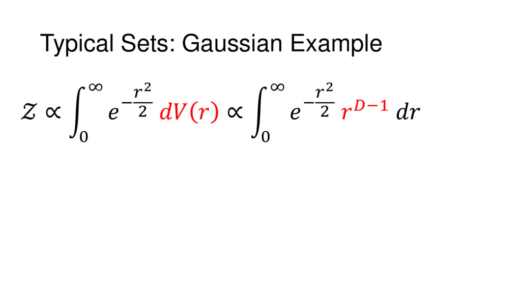 Typical Sets: Gaussian Example  ∝ 0 ∞ − 2 2   ∝...