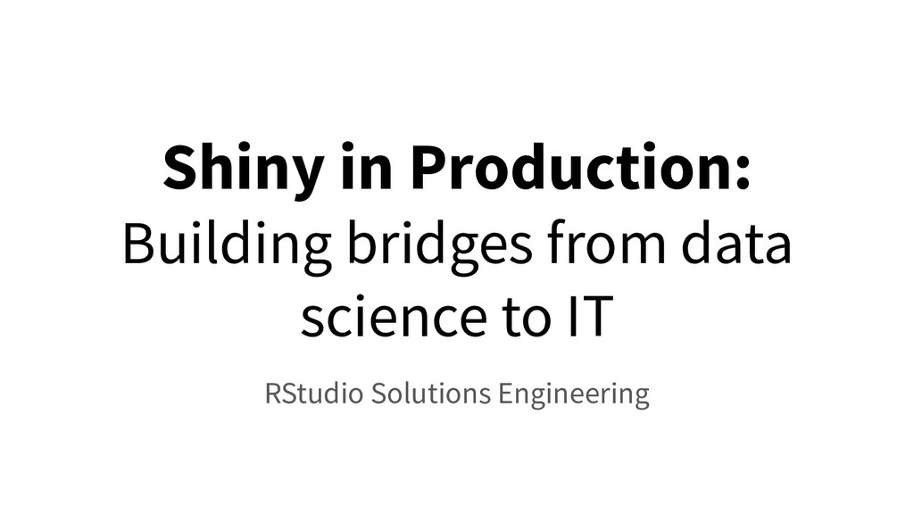 Shiny in Production: Building bridges from data...