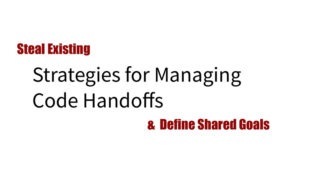 Strategies for Managing Code Handoffs Steal Exis...