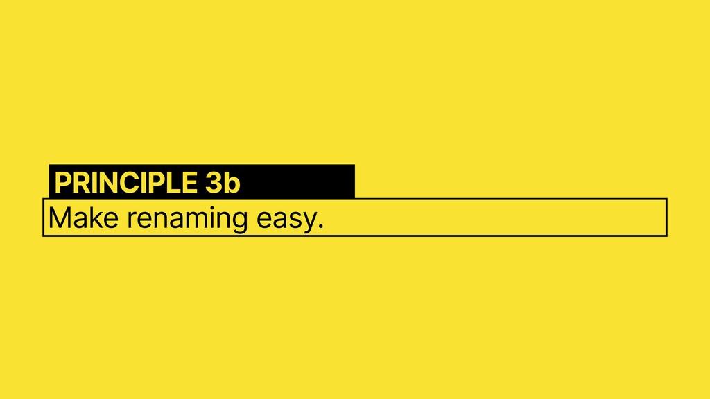 Make renaming easy. PRINCIPLE 3b