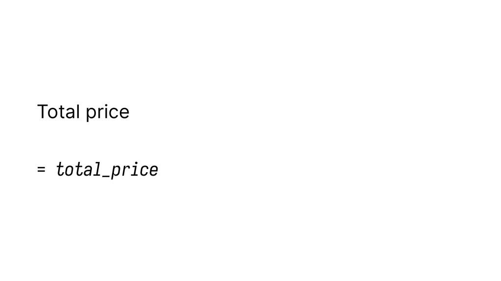 Total price = total_price