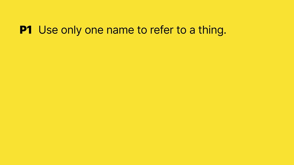 P1 Use only one name to refer to a thing.