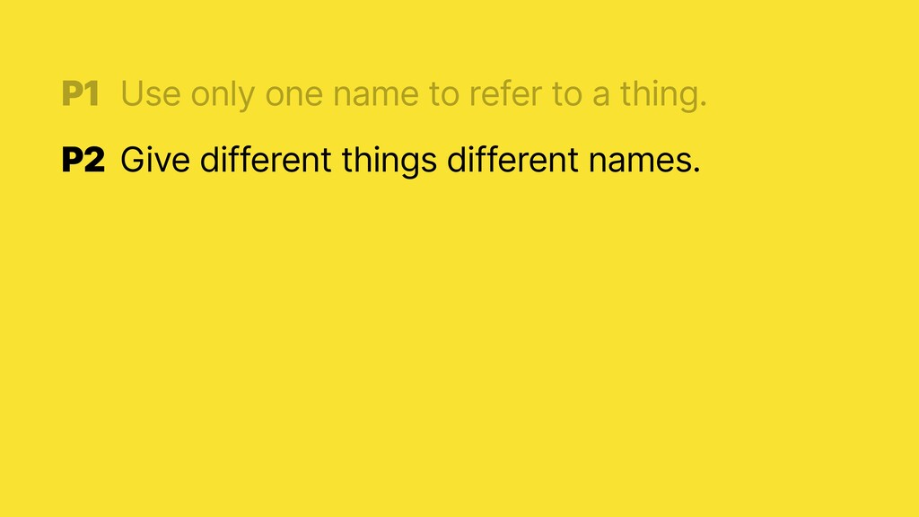 P1 Give different things different names.