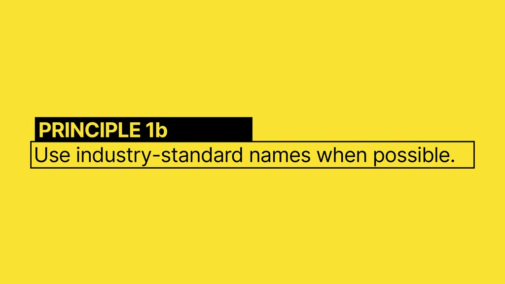 Use industry-standard names when possible. PRIN...