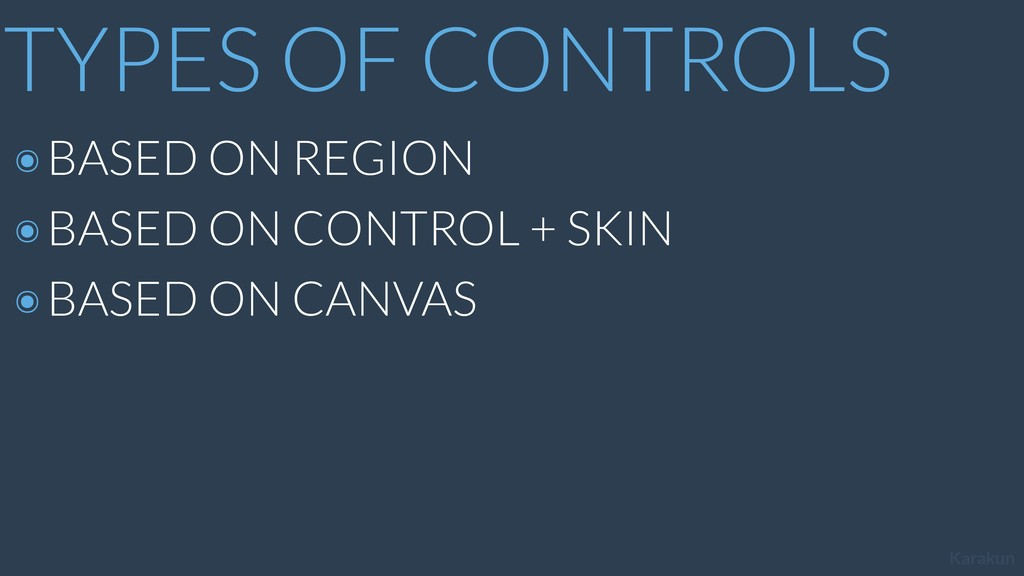 Karakun TYPES OF CONTROLS ๏BASED ON REGION ๏BAS...