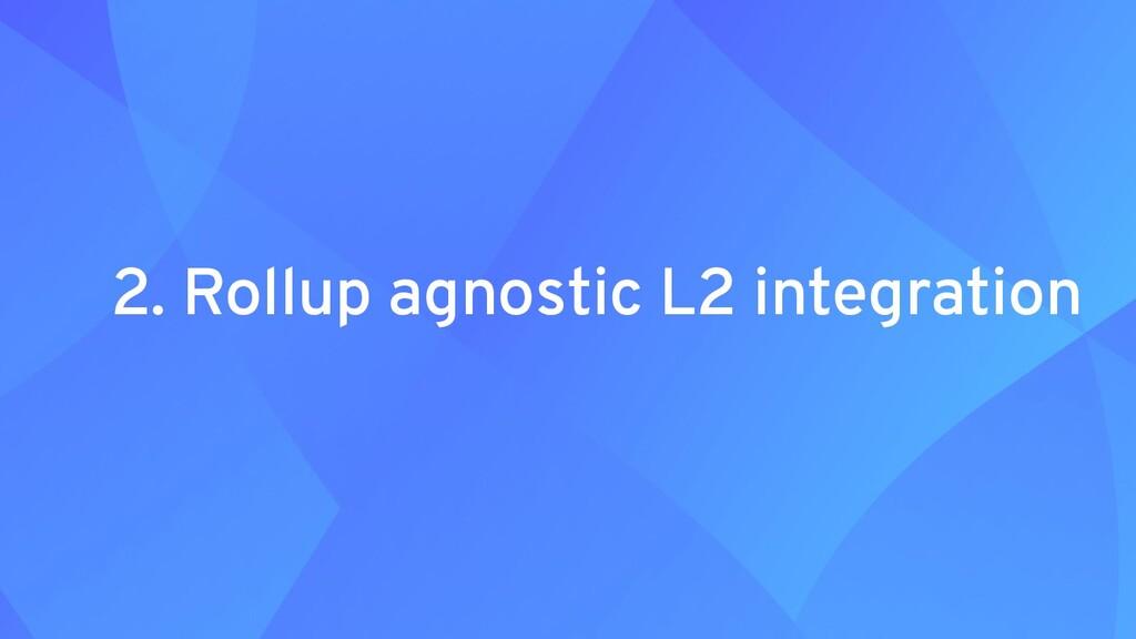 2. Rollup agnostic L2 integration