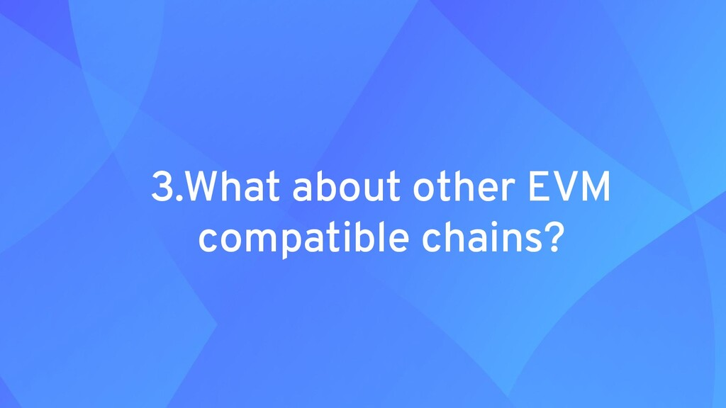 3.What about other EVM compatible chains?