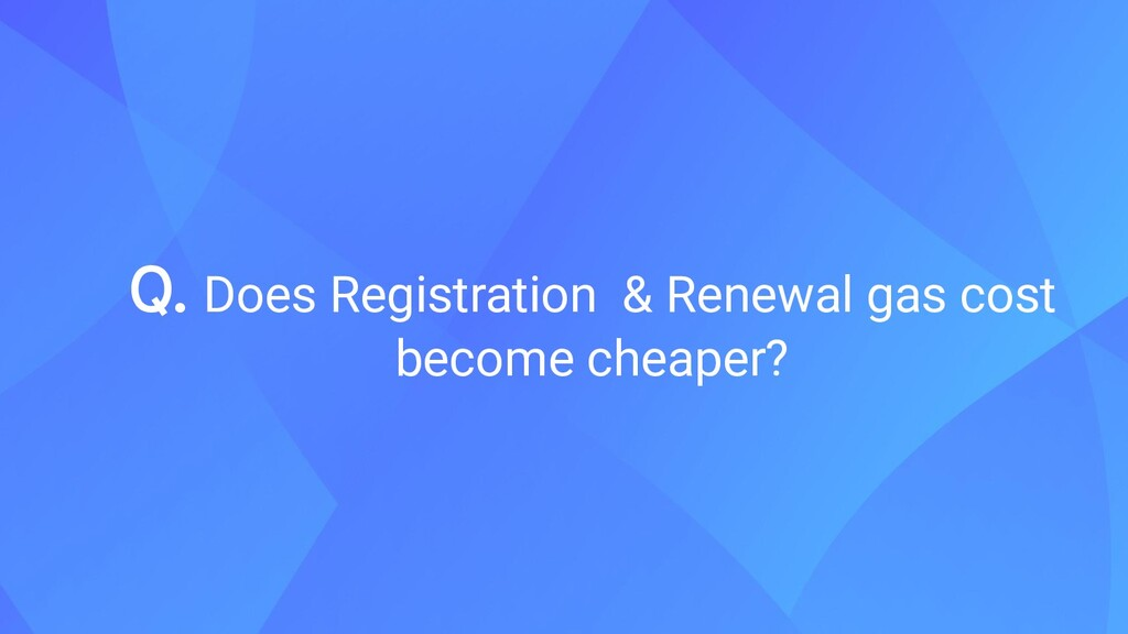 Q. Does Registration & Renewal gas cost become ...