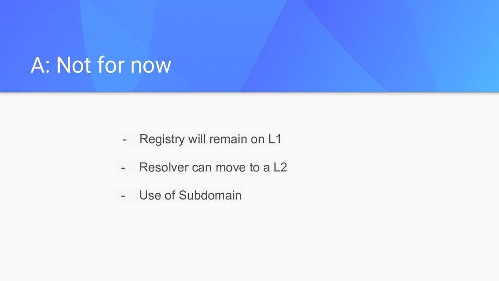 A: Not for now - Registry will remain on L1 - R...