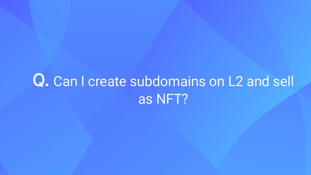 Q. Can I create subdomains on L2 and sell as NF...