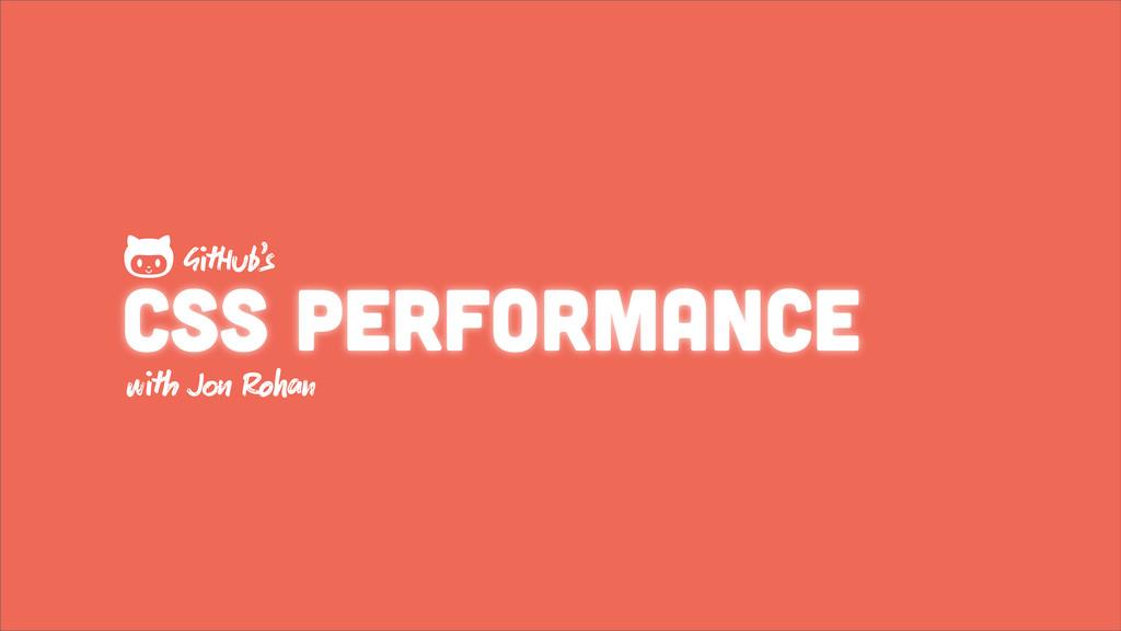 Css Performance wh J Ron GHub's 