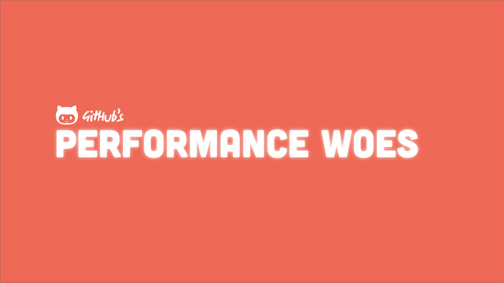 Performance woes GHub's 