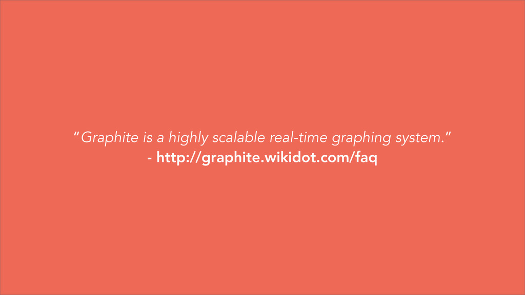 """Graphite is a highly scalable real-time graphi..."