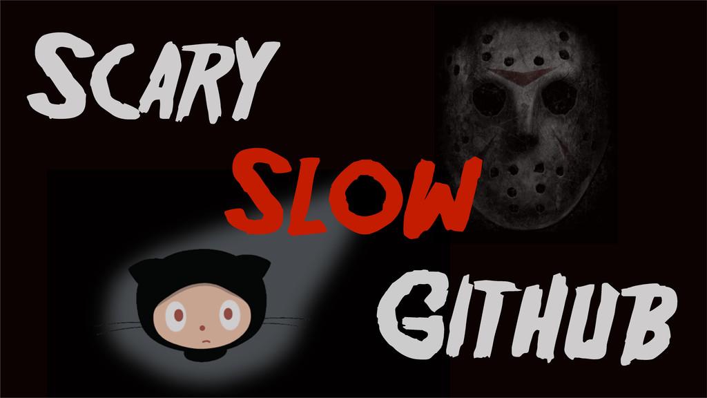 Slow Scary GitHub
