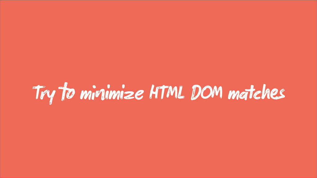 Try  mimize HTML DOM mcs