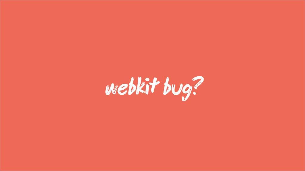 webk bug?