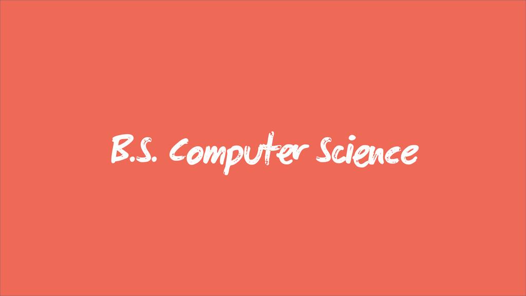 B.S. Comput Sce