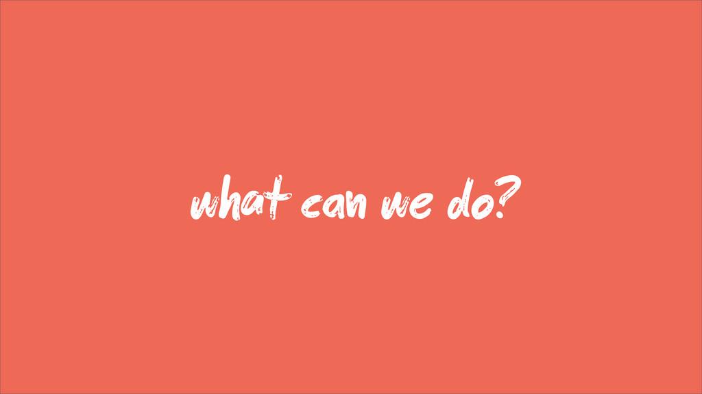 wt c we do?