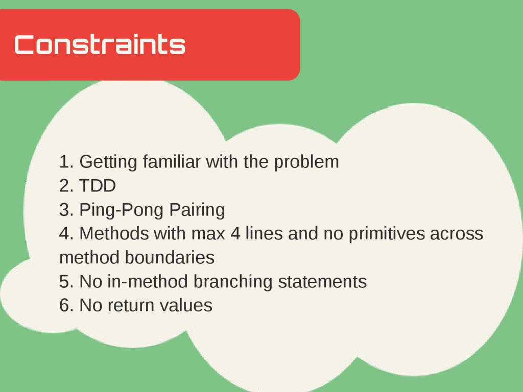 1. Getting familiar with the problem 2. TDD 3. ...