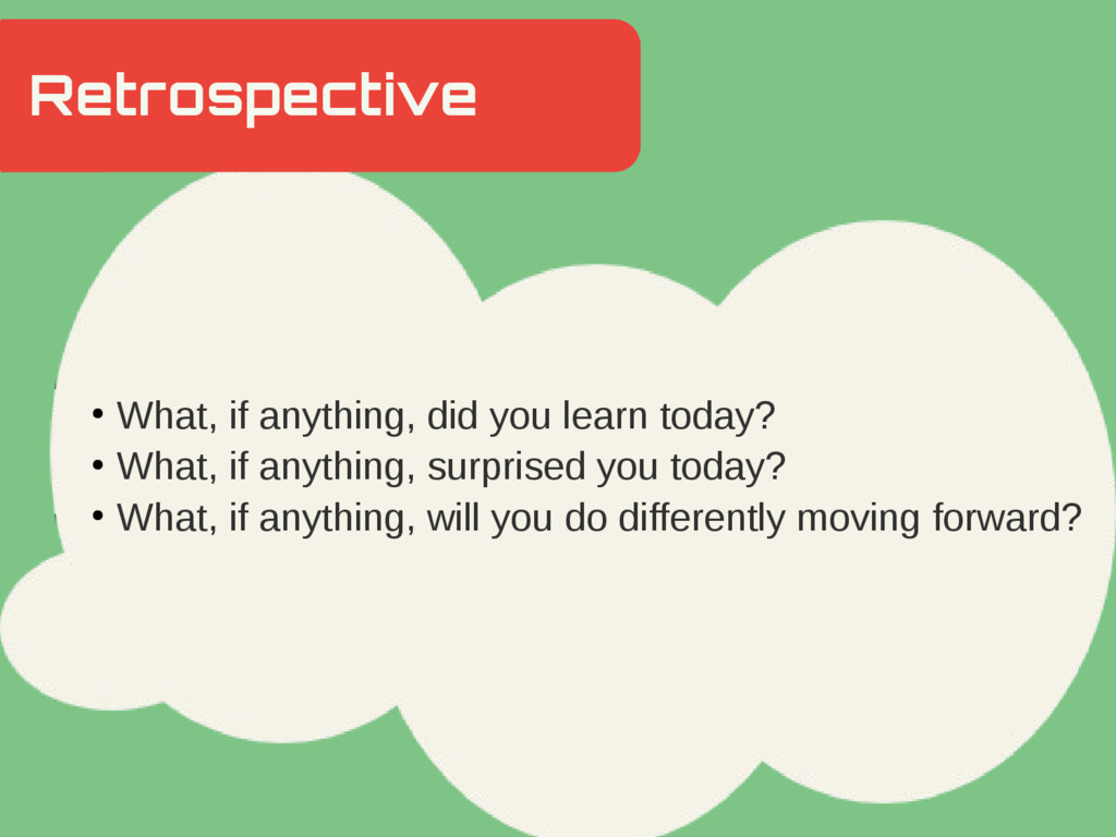 ● What, if anything, did you learn today? ● Wha...