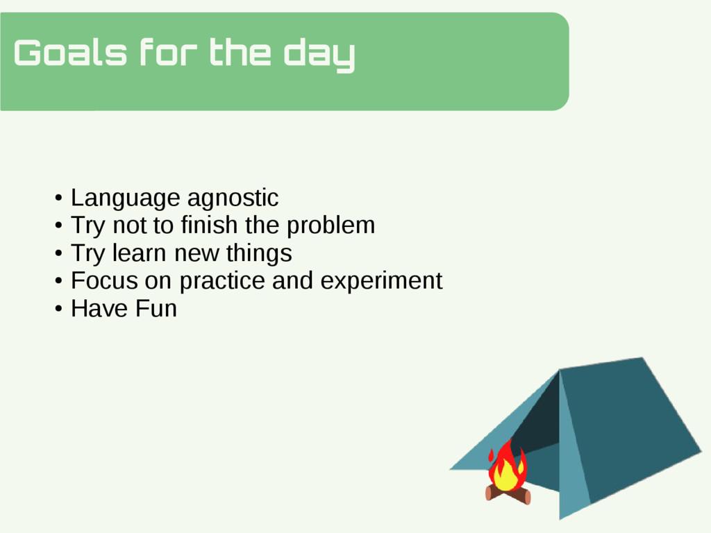 Goals for the day Hidden Slide Slower ● Languag...
