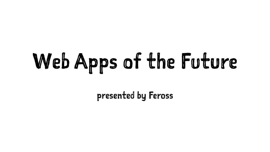 Web Apps of the Future presented by Feross