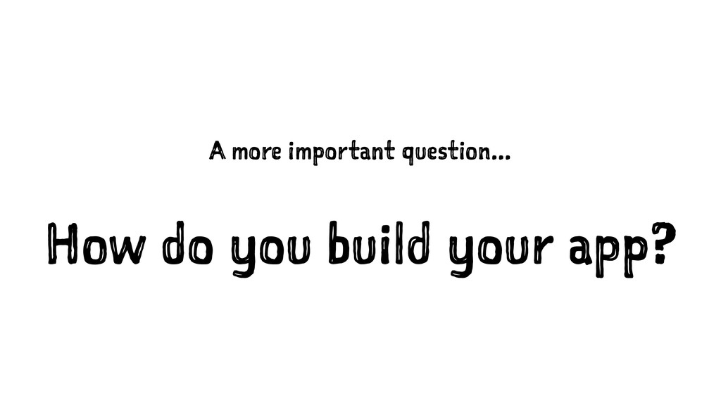 A more important question... How do you build y...