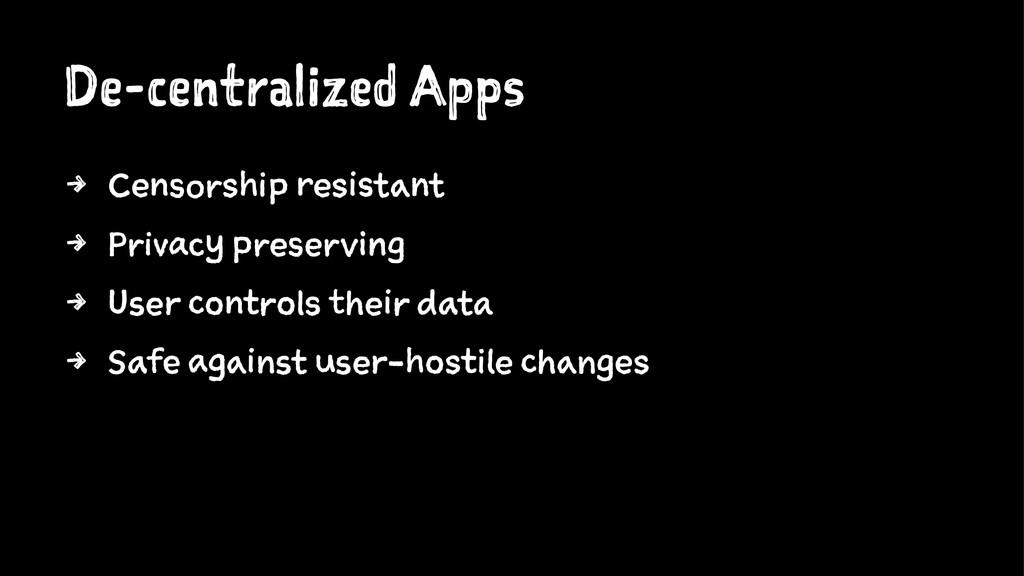 De-centralized Apps 4 Censorship resistant 4 Pr...