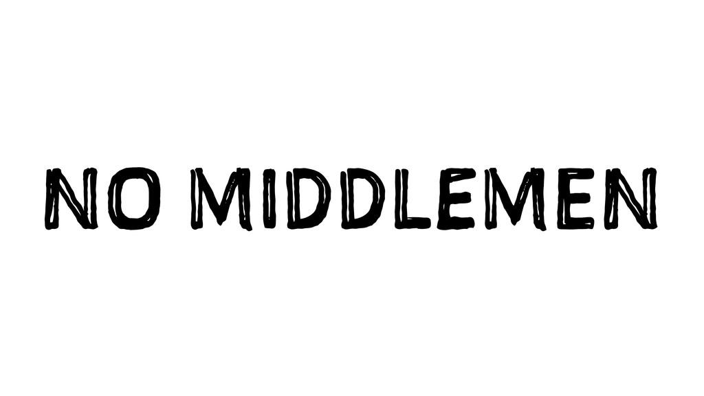 NO MIDDLEMEN