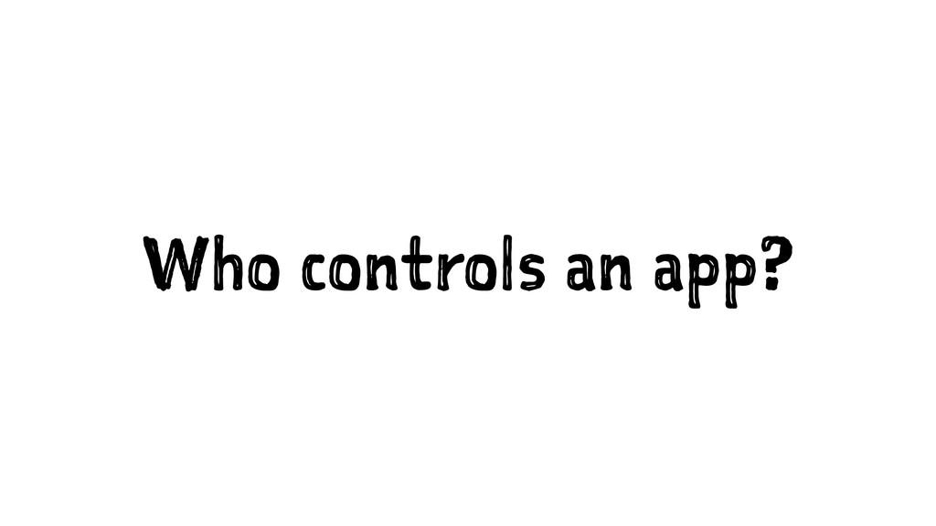 Who controls an app?