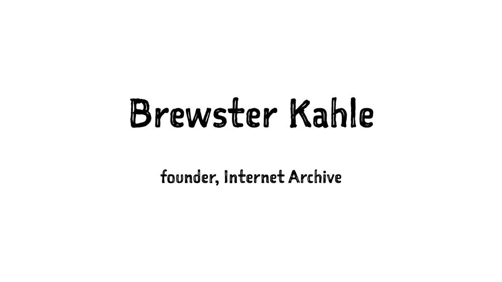 Brewster Kahle founder, Internet Archive
