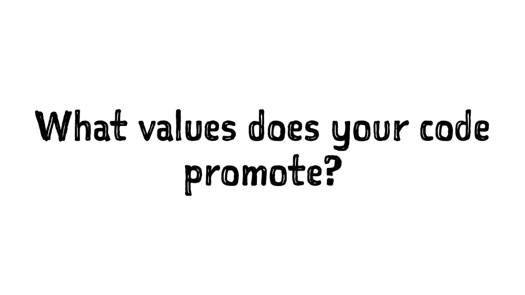 What values does your code promote?