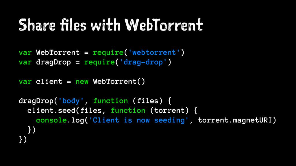 Share files with WebTorrent var WebTorrent = re...