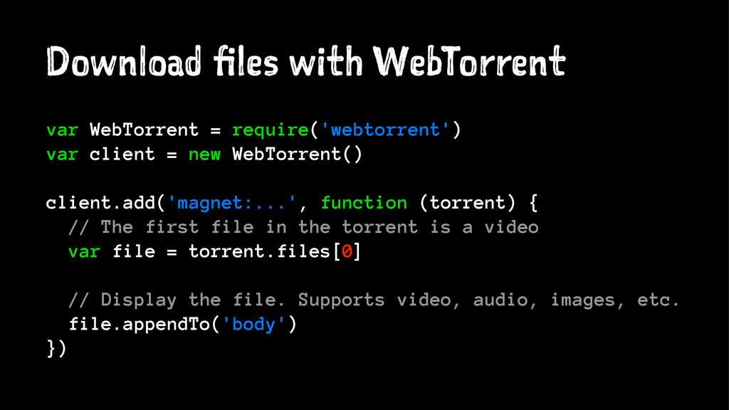 Download files with WebTorrent var WebTorrent =...